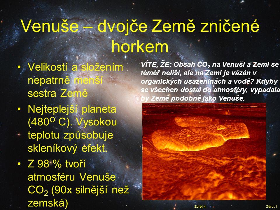 Venuše – dvojče Země zničené horkem Zdroj: 1 •Velikostí a složením nepatrně menší sestra Země •Nejteplejší planeta (480 O C). Vysokou teplotu způsobuj