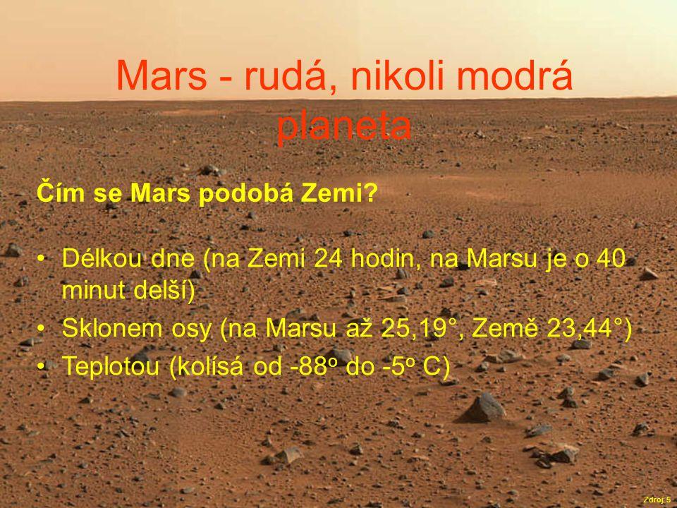 Mars - rudá, nikoli modrá planeta Zdroj: 5 Čím se Mars podobá Zemi? •Délkou dne (na Zemi 24 hodin, na Marsu je o 40 minut delší) •Sklonem osy (na Mars