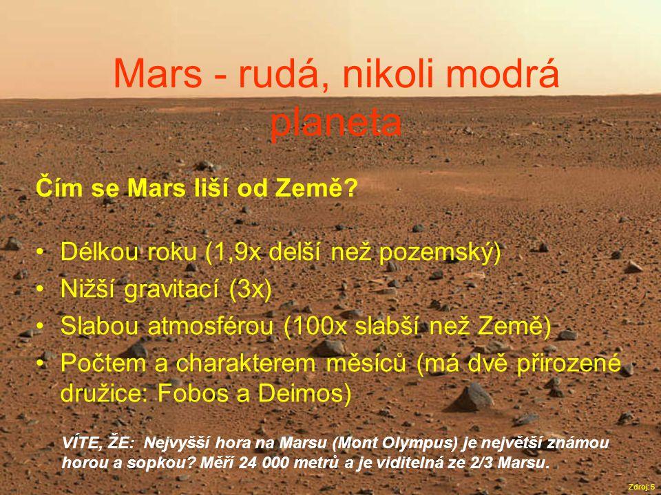 Mars - rudá, nikoli modrá planeta Zdroj: 5 Čím se Mars liší od Země? •Délkou roku (1,9x delší než pozemský) •Nižší gravitací (3x) •Slabou atmosférou (