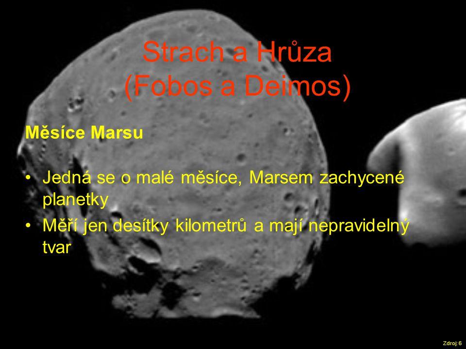 Strach a Hrůza (Fobos a Deimos) Zdroj: 6 Měsíce Marsu •Jedná se o malé měsíce, Marsem zachycené planetky •Měří jen desítky kilometrů a mají nepravidel