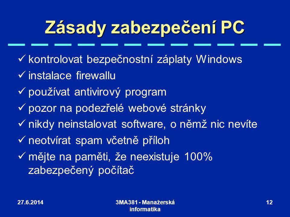27.6.20143MA381 - Manažerská informatika 12 Zásady zabezpečení PC  kontrolovat bezpečnostní záplaty Windows  instalace firewallu  používat antiviro