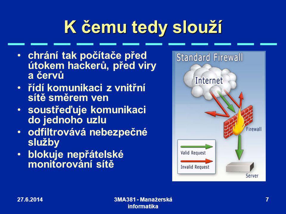 27.6.20143MA381 - Manažerská informatika 7 K čemu tedy slouží •chrání tak počítače před útokem hackerů, před viry a červů •řídí komunikaci z vnitřní s