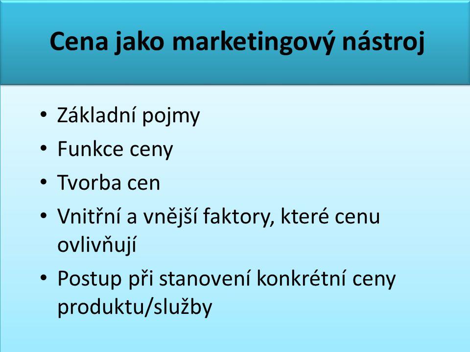Cena jako marketingový nástroj • Základní pojmy • Funkce ceny • Tvorba cen • Vnitřní a vnější faktory, které cenu ovlivňují • Postup při stanovení konkrétní ceny produktu/služby
