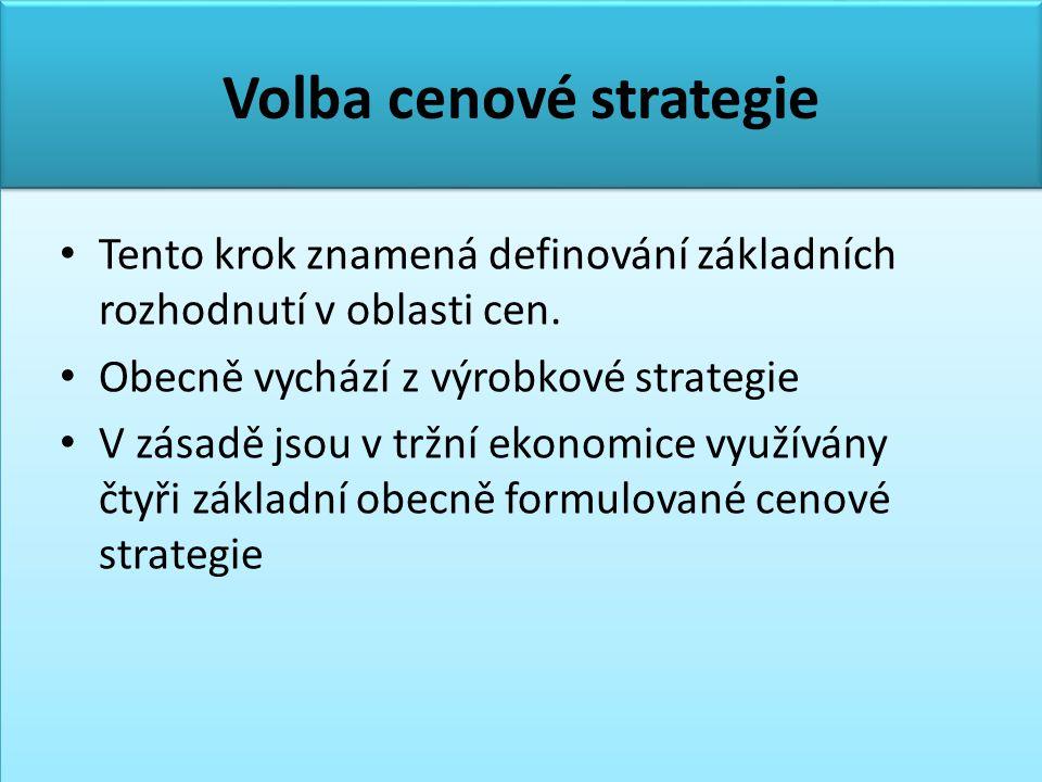 Volba cenové strategie • Tento krok znamená definování základních rozhodnutí v oblasti cen. • Obecně vychází z výrobkové strategie • V zásadě jsou v t
