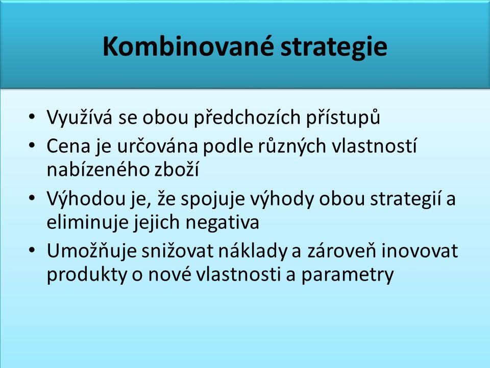 Kombinované strategie • Využívá se obou předchozích přístupů • Cena je určována podle různých vlastností nabízeného zboží • Výhodou je, že spojuje výhody obou strategií a eliminuje jejich negativa • Umožňuje snižovat náklady a zároveň inovovat produkty o nové vlastnosti a parametry