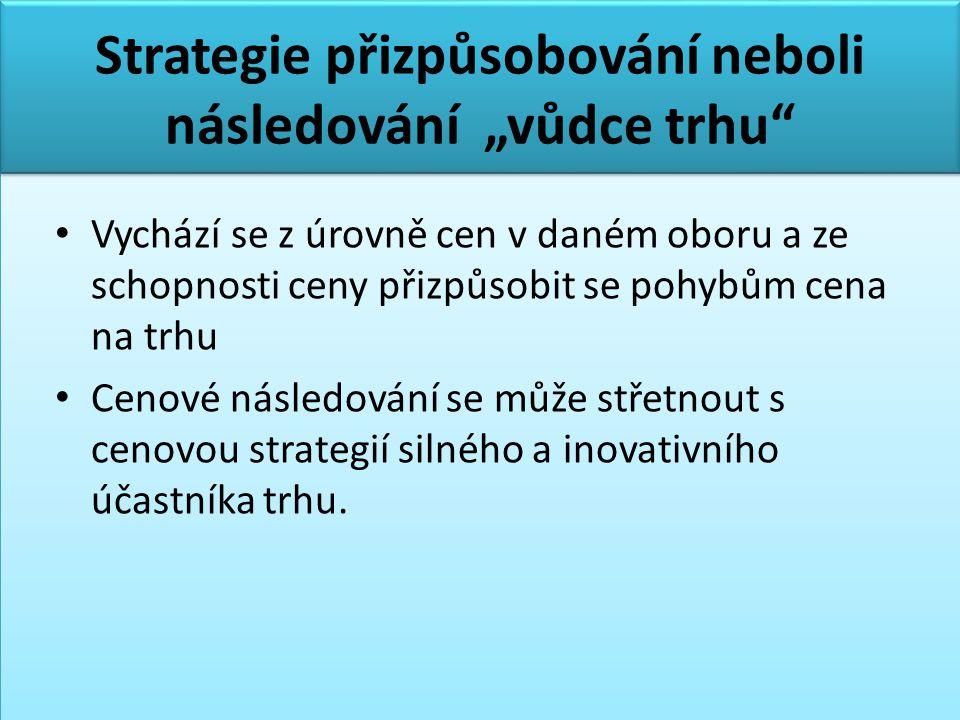 """Strategie přizpůsobování neboli následování """"vůdce trhu • Vychází se z úrovně cen v daném oboru a ze schopnosti ceny přizpůsobit se pohybům cena na trhu • Cenové následování se může střetnout s cenovou strategií silného a inovativního účastníka trhu."""