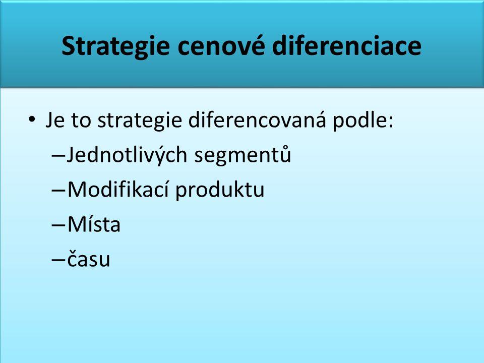 Strategie cenové diferenciace • Je to strategie diferencovaná podle: – Jednotlivých segmentů – Modifikací produktu – Místa – času