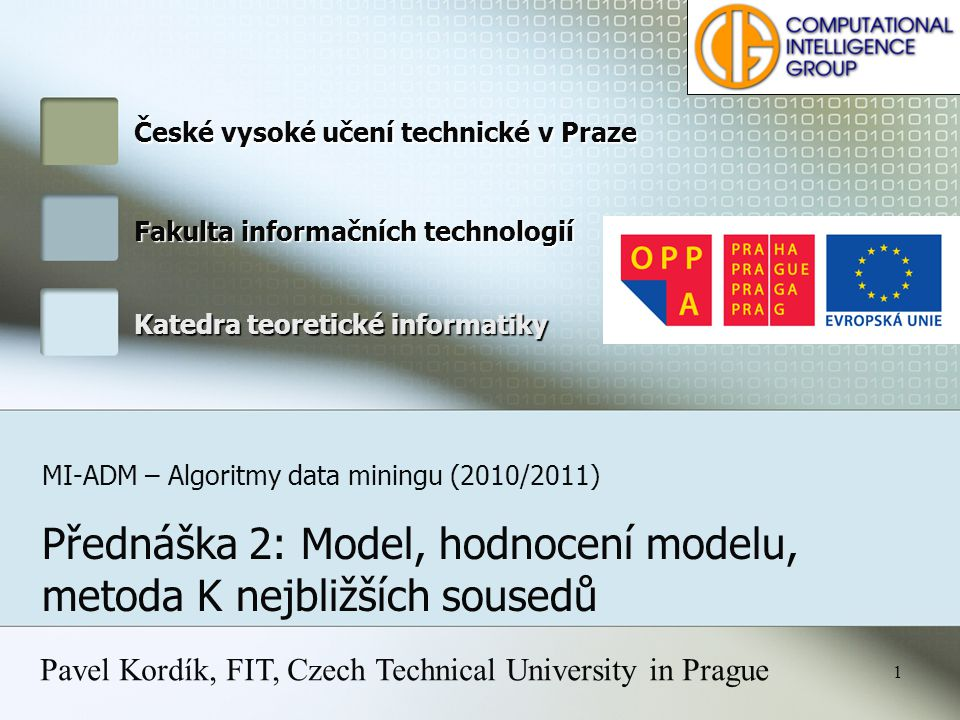 Kordik, Holena CTU Prague, FIT, MI-ADM 2 Business Understanding Data Understanding Data Preparation Modeling Deployment Evaluation Format Data Integrate Data Construct Data Clean Data Select Data Determine Business Objectives Review Project Produce Final Report Plan Monitering & Maintenance Plan Deployment Determine Next Steps Review Process Evaluate Results Assess Model Build Model Generate Test Design Select Modeling Technique Assess Situation Explore Data Describe Data Collect Initial Data Determine Data Mining Goals Verify Data Quality Produce Project Plan CRISP-DM: Phases and tasks MI-KDD MI-ROZ, MI-MVIMI-PDD MI-ADM