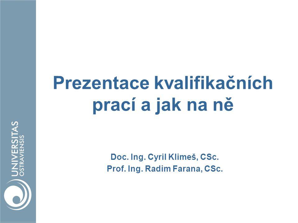 Prezentace kvalifikačních prací a jak na ně Doc. Ing. Cyril Klimeš, CSc. Prof. Ing. Radim Farana, CSc.