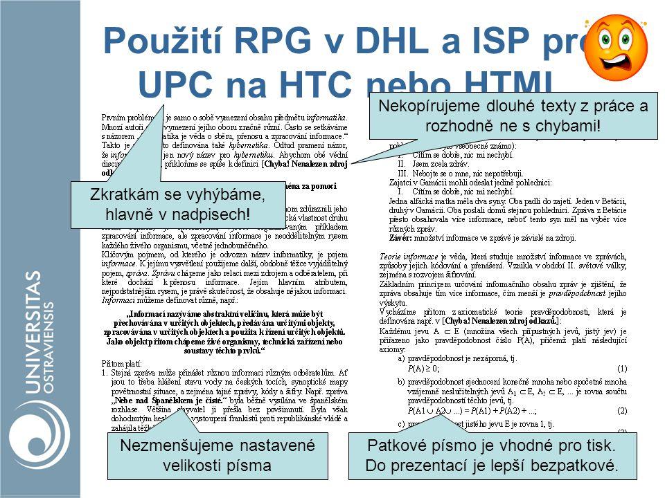 Použití RPG v DHL a ISP pro UPC na HTC nebo HTML Nekopírujeme dlouhé texty z práce a rozhodně ne s chybami! Patkové písmo je vhodné pro tisk. Do preze