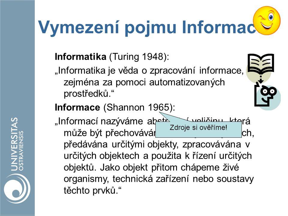 """Vymezení pojmu Informace Informatika (Turing 1948): """"Informatika je věda o zpracování informace, zejména za pomoci automatizovaných prostředků."""" Infor"""