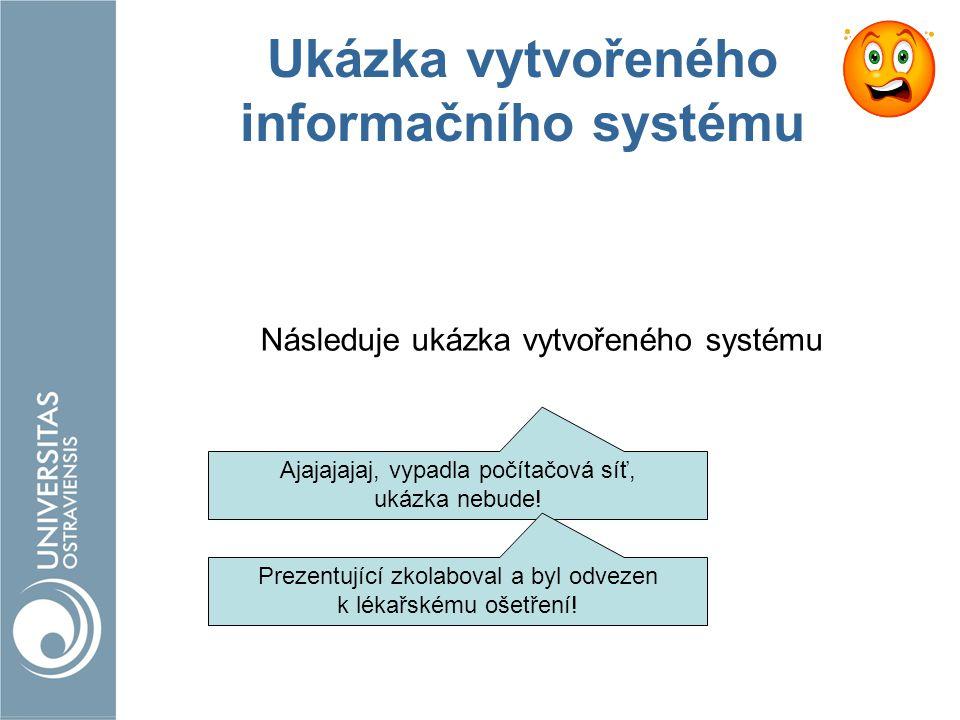 Ukázka vytvořeného informačního systému Následuje ukázka vytvořeného systému Ajajajajaj, vypadla počítačová síť, ukázka nebude! Prezentující zkolabova