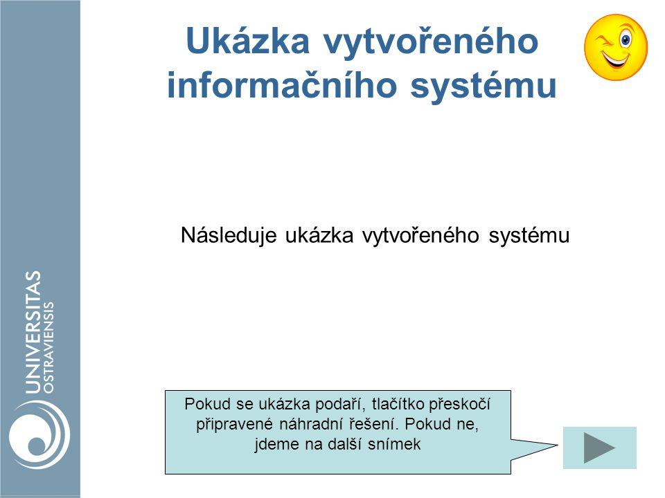 Ukázka vytvořeného informačního systému Následuje ukázka vytvořeného systému Pokud se ukázka podaří, tlačítko přeskočí připravené náhradní řešení. Pok