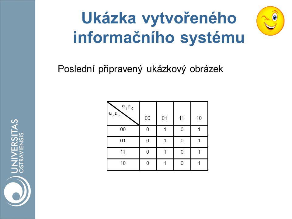Ukázka vytvořeného informačního systému Poslední připravený ukázkový obrázek 00011110 000101 010101 110101 100101 a 1 a 0 a 3 a 2