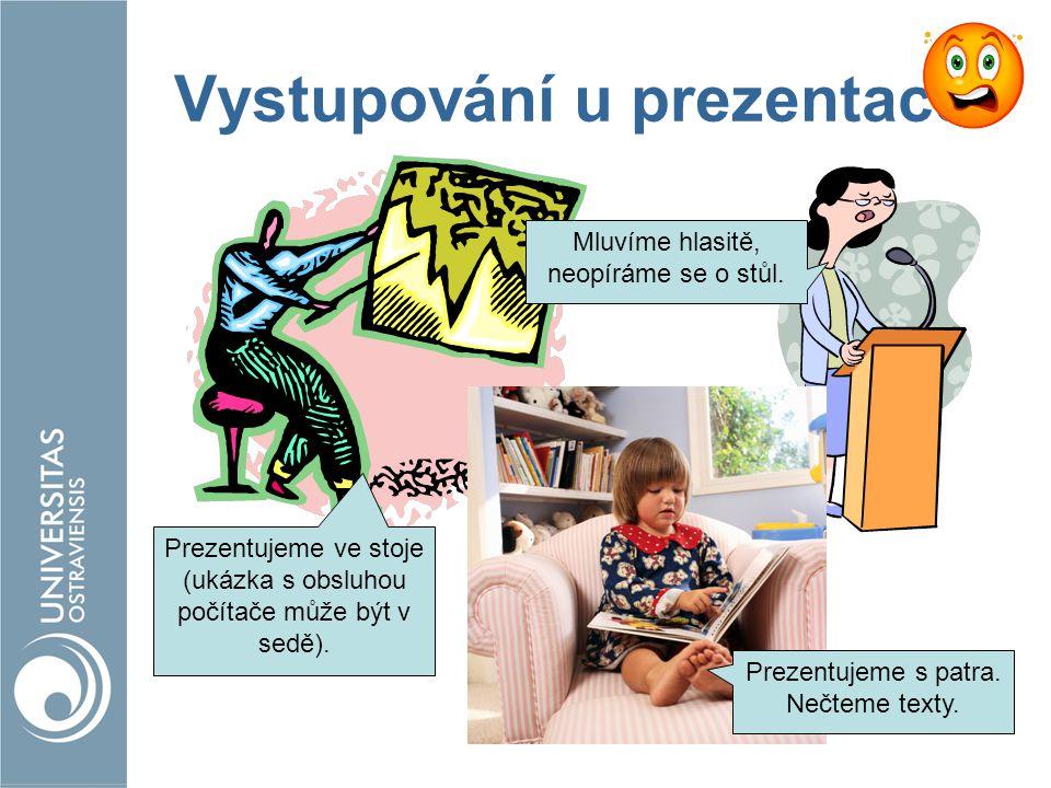 Vystupování u prezentace Prezentujeme ve stoje (ukázka s obsluhou počítače může být v sedě). Mluvíme hlasitě, neopíráme se o stůl. Prezentujeme s patr