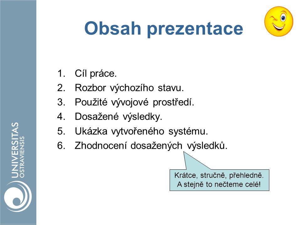Obsah prezentace 1.Cíl práce. 2.Rozbor výchozího stavu. 3.Použité vývojové prostředí. 4.Dosažené výsledky. 5.Ukázka vytvořeného systému. 6.Zhodnocení