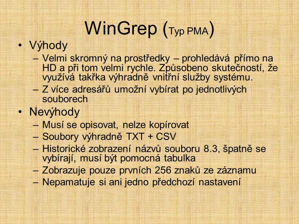 WinGrep ( Typ PMA ) •Výhody –Velmi skromný na prostředky – prohledává přímo na HD a při tom velmi rychle. Způsobeno skutečností, že využívá takřka výh