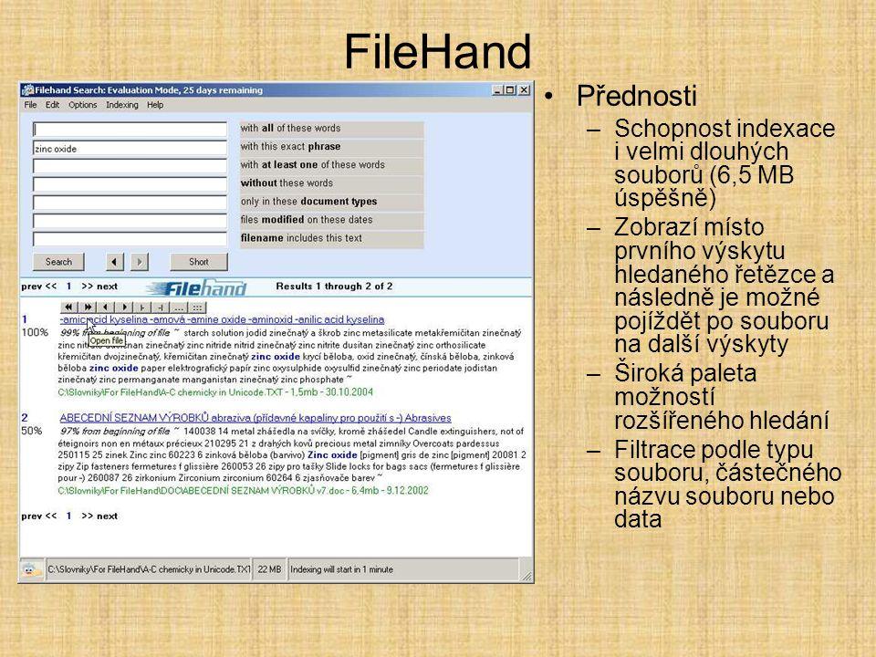 FileHand •Přednosti –Schopnost indexace i velmi dlouhých souborů (6,5 MB úspěšně) –Zobrazí místo prvního výskytu hledaného řetězce a následně je možné pojíždět po souboru na další výskyty –Široká paleta možností rozšířeného hledání –Filtrace podle typu souboru, částečného názvu souboru nebo data