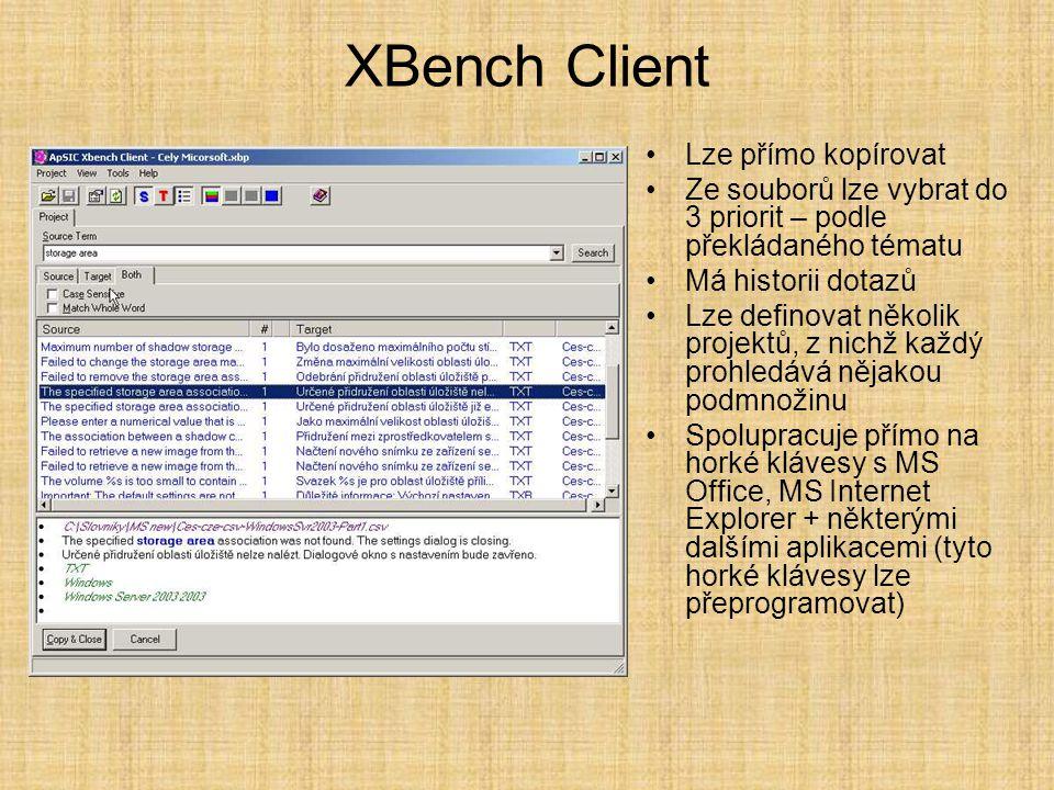 XBench Client •Lze přímo kopírovat •Ze souborů lze vybrat do 3 priorit – podle překládaného tématu •Má historii dotazů •Lze definovat několik projektů, z nichž každý prohledává nějakou podmnožinu •Spolupracuje přímo na horké klávesy s MS Office, MS Internet Explorer + některými dalšími aplikacemi (tyto horké klávesy lze přeprogramovat)