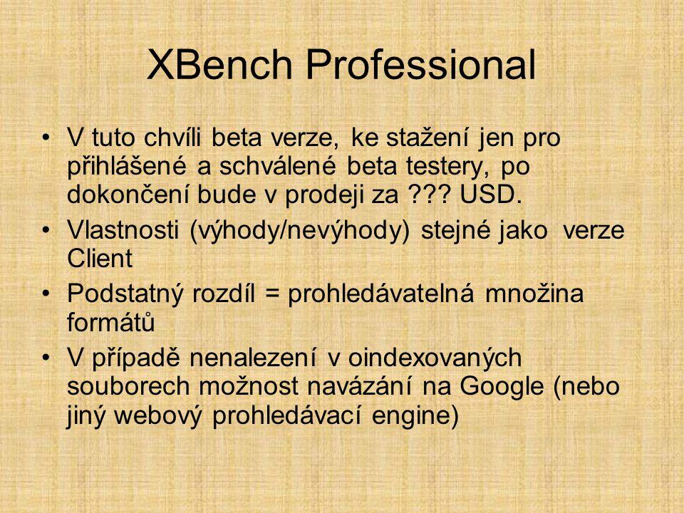 XBench Professional •V tuto chvíli beta verze, ke stažení jen pro přihlášené a schválené beta testery, po dokončení bude v prodeji za ??? USD. •Vlastn