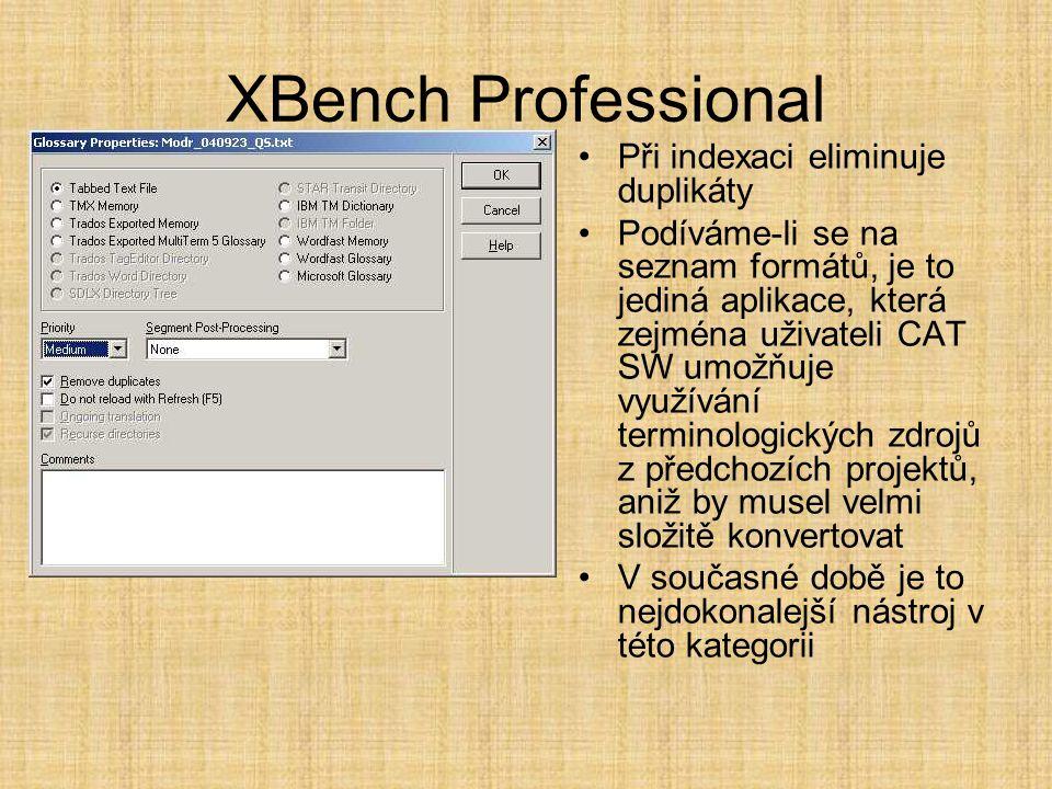 XBench Professional •Při indexaci eliminuje duplikáty •Podíváme-li se na seznam formátů, je to jediná aplikace, která zejména uživateli CAT SW umožňuje využívání terminologických zdrojů z předchozích projektů, aniž by musel velmi složitě konvertovat •V současné době je to nejdokonalejší nástroj v této kategorii