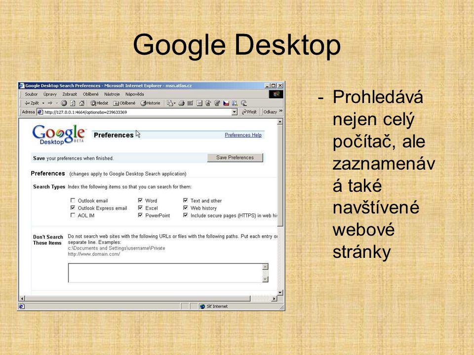 Google Desktop -Prohledává nejen celý počítač, ale zaznamenáv á také navštívené webové stránky