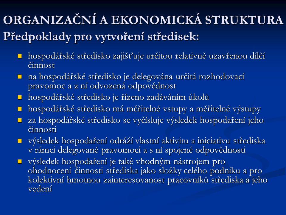 ORGANIZAČNÍ A EKONOMICKÁ STRUKTURA Předpoklady pro vytvoření středisek:  hospodářské středisko zajišťuje určitou relativně uzavřenou dílčí činnost 