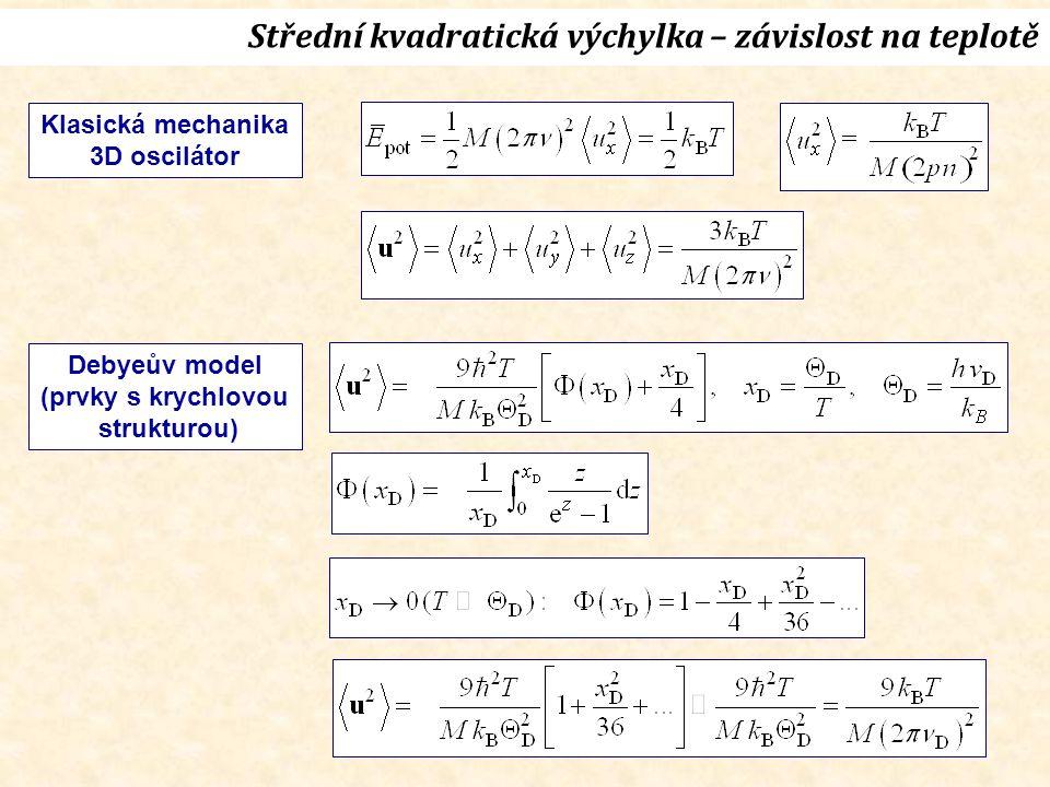 Debyeův model (prvky s krychlovou strukturou) Střední kvadratická výchylka – závislost na teplotě Klasická mechanika 3D oscilátor