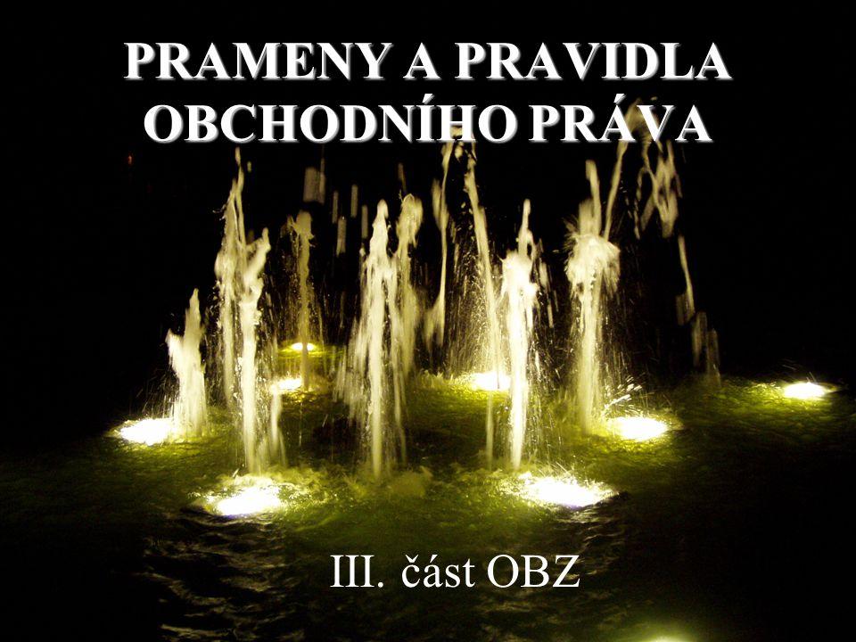 PRAMENY A PRAVIDLA OBCHODNÍHO PRÁVA III. část OBZ