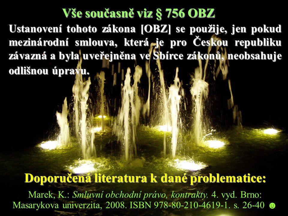 Vše současně viz § 756 OBZ Ustanovení tohoto zákona [OBZ] se použije, jen pokud mezinárodní smlouva, která je pro Českou republiku závazná a byla uveř