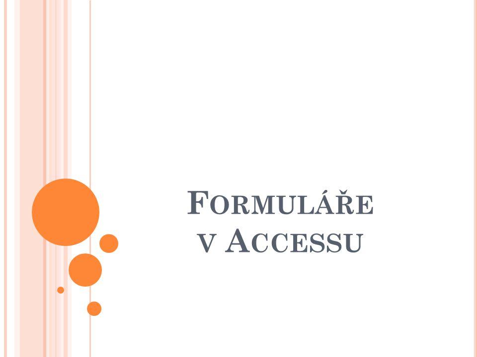 K ČEMU JSOU FORMULÁŘE UŽITEČNÉ Formuláře slouží především k jednoduchému způsobu zobrazení a úpravě dat.
