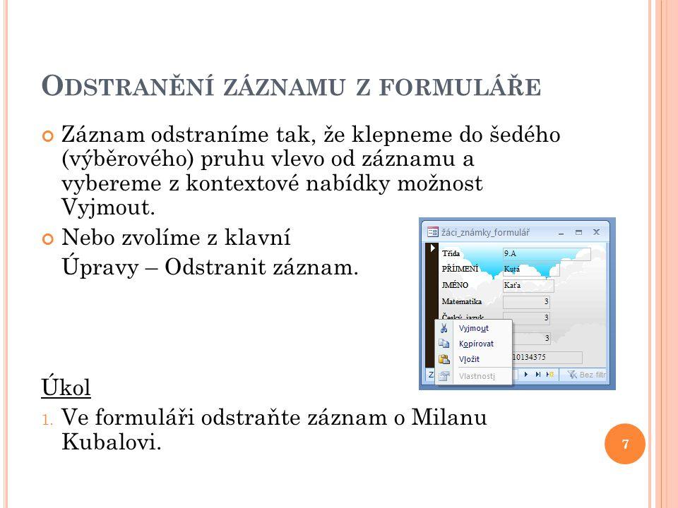 V YTVOŘENÍ FORMULÁŘE Zdrojem dat pro formuláře mohou byt buď tabulky, nebo dotazy.