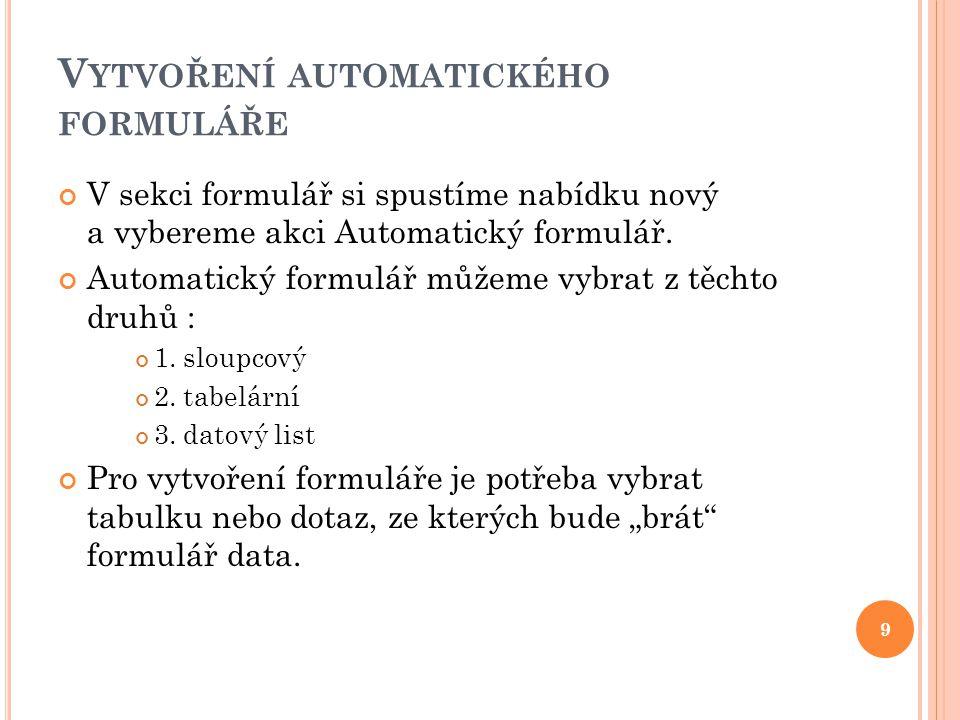 V YTVOŘENÍ AUTOMATICKÉHO FORMULÁŘE V sekci formulář si spustíme nabídku nový a vybereme akci Automatický formulář.