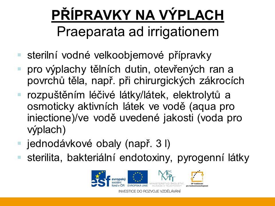 PŘÍPRAVKY NA VÝPLACH Praeparata ad irrigationem  sterilní vodné velkoobjemové přípravky  pro výplachy tělních dutin, otevřených ran a povrchů těla, např.