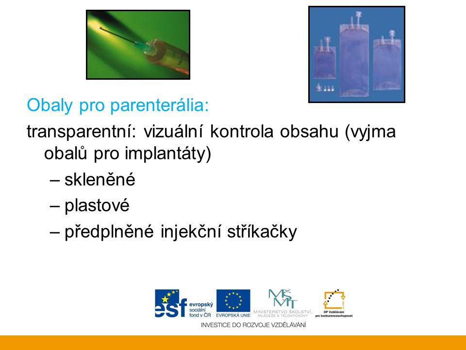 Obaly pro parenterália: transparentní: vizuální kontrola obsahu (vyjma obalů pro implantáty) –skleněné –plastové –předplněné injekční stříkačky