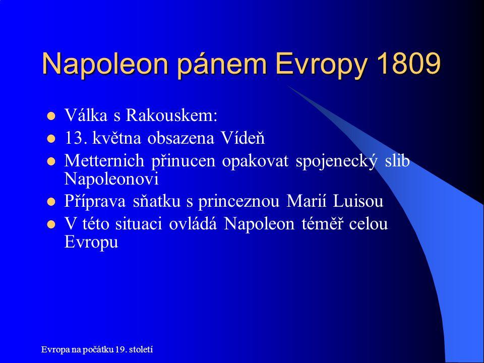 Evropa na počátku 19.století Napoleon pánem Evropy 1809  Válka s Rakouskem:  13.