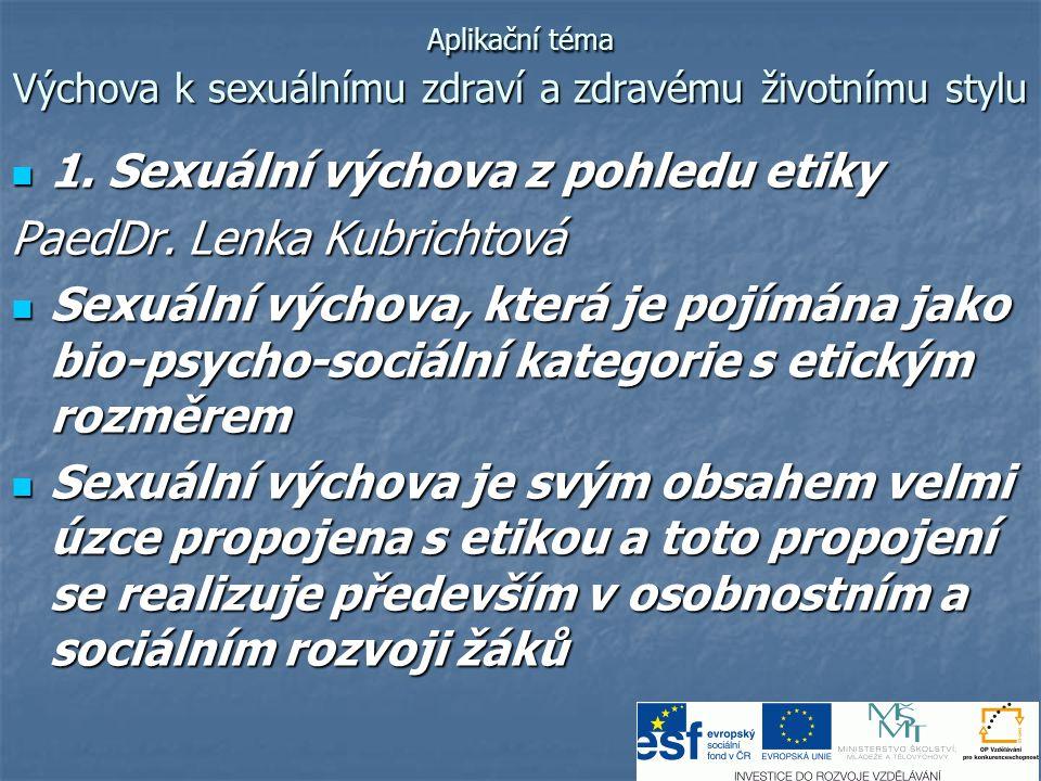 Aplikační téma Výchova k sexuálnímu zdraví a zdravému životnímu stylu  1. Sexuální výchova z pohledu etiky PaedDr. Lenka Kubrichtová  Sexuální výcho