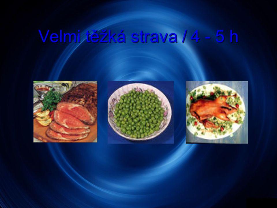 Velmi těžká strava / 4 - 5 h