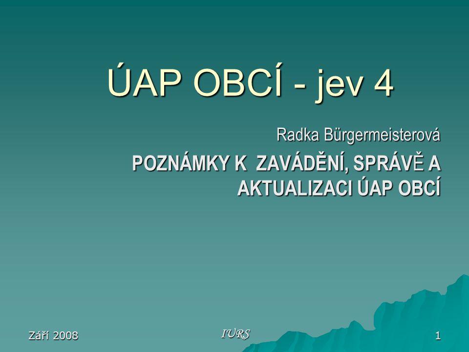 Září 2008 IURS 1 ÚAP OBCÍ - jev 4 Radka Bürgermeisterová POZNÁMKY K ZAVÁDĚNÍ, SPRÁV Ě A AKTUALIZACI ÚAP OBCÍ