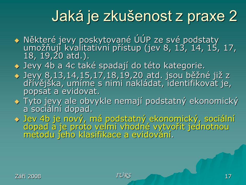 Září 2008 IURS 17 Jaká je zkušenost z praxe 2  Některé jevy poskytované ÚÚP ze své podstaty umožňují kvalitativní přístup (jev 8, 13, 14, 15, 17, 18, 19,20 atd.).