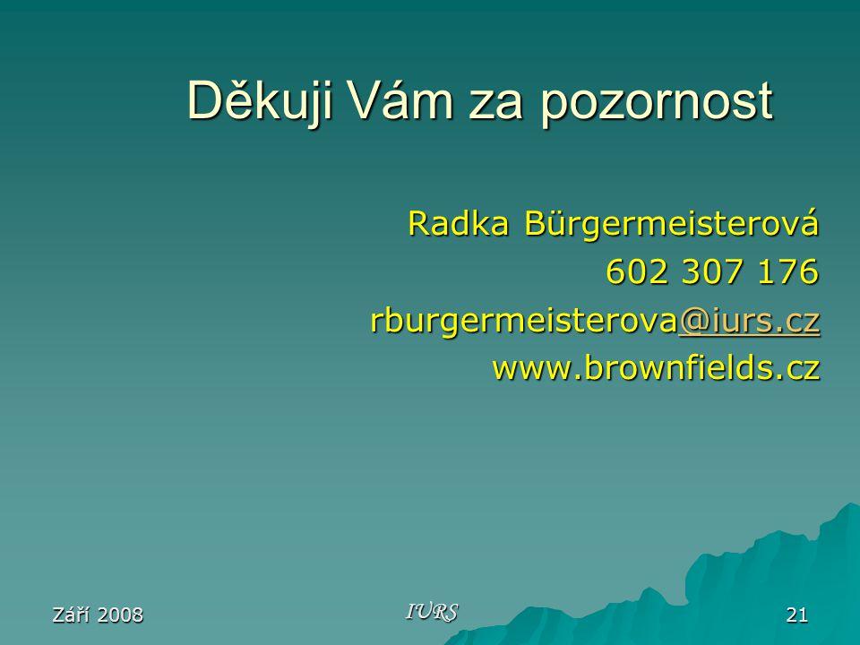 Září 2008 IURS 21 Děkuji Vám za pozornost Radka Bürgermeisterová 602 307 176 rburgermeisterova@iurs.cz @iurs.cz www.brownfields.cz