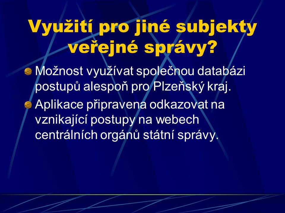 Využití pro jiné subjekty veřejné správy? Možnost využívat společnou databázi postupů alespoň pro Plzeňský kraj. Aplikace připravena odkazovat na vzni