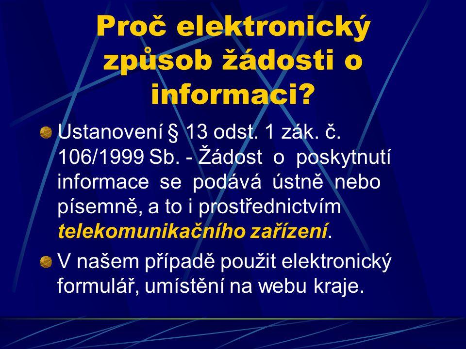 Proč elektronický způsob žádosti o informaci? Ustanovení § 13 odst. 1 zák. č. 106/1999 Sb. - Žádost o poskytnutí informace se podává ústně nebo písemn