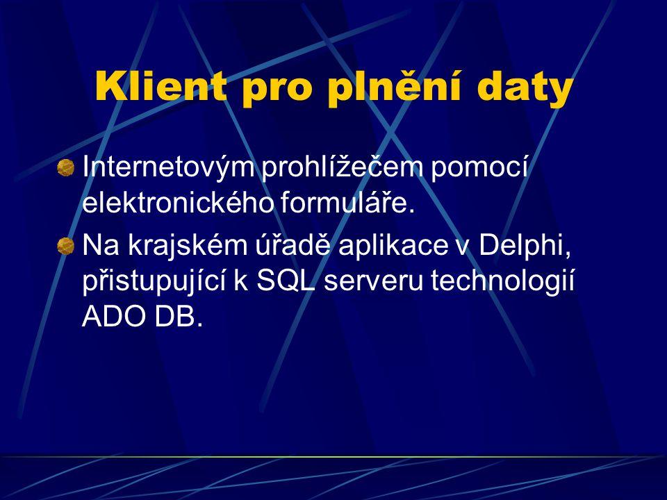 Klient pro plnění daty Internetovým prohlížečem pomocí elektronického formuláře. Na krajském úřadě aplikace v Delphi, přistupující k SQL serveru techn