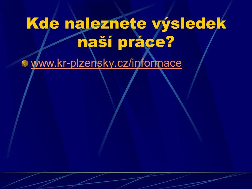 Kde naleznete výsledek naší práce? www.kr-plzensky.cz/informace