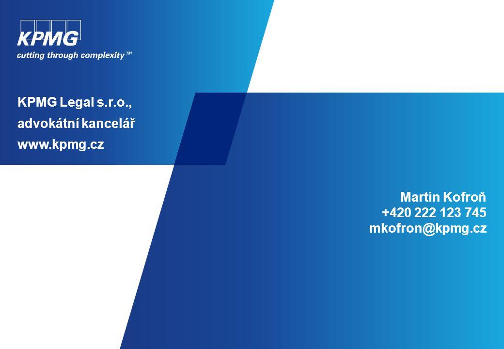 Martin Kofroň +420 222 123 745 mkofron@kpmg.cz KPMG Legal s.r.o., advokátní kancelář www.kpmg.cz