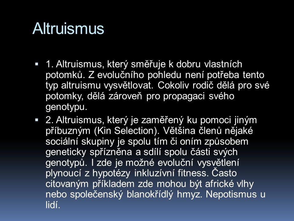 Altruismus  1. Altruismus, který směřuje k dobru vlastních potomků. Z evolučního pohledu není potřeba tento typ altruismu vysvětlovat. Cokoliv rodič