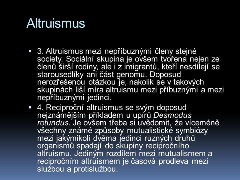Altruismus  3. Altruismus mezi nepříbuznými členy stejné society. Sociální skupina je ovšem tvořena nejen ze členů širší rodiny, ale i z imigrantů, k