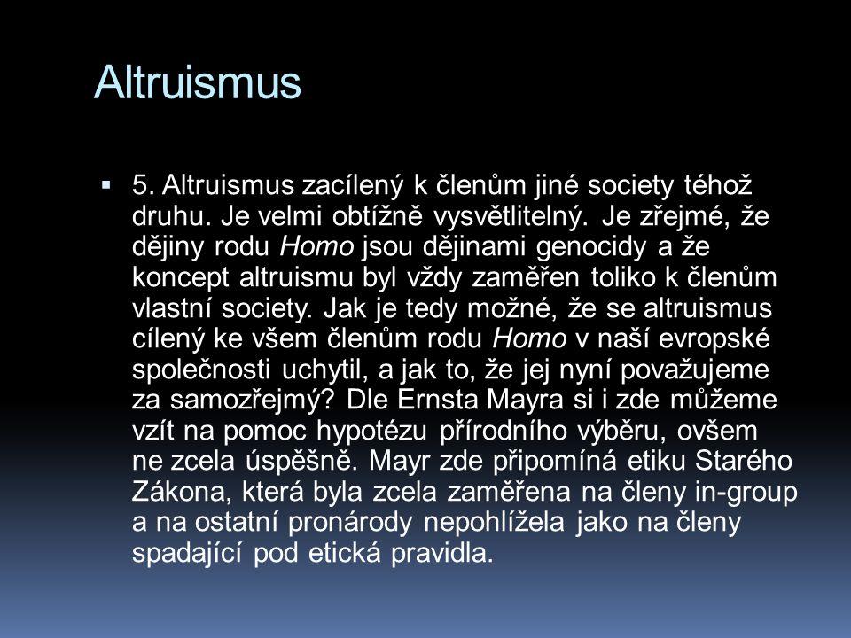Altruismus  5. Altruismus zacílený k členům jiné society téhož druhu. Je velmi obtížně vysvětlitelný. Je zřejmé, že dějiny rodu Homo jsou dějinami ge
