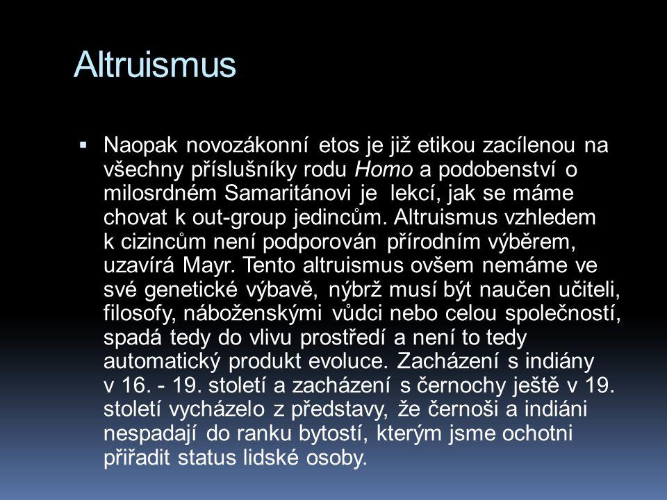 Altruismus  Naopak novozákonní etos je již etikou zacílenou na všechny příslušníky rodu Homo a podobenství o milosrdném Samaritánovi je lekcí, jak se